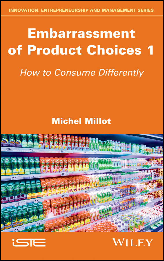 Michel Millot Embarrassment of Product Choices 1. How to Consume Differently