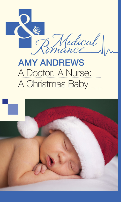 Amy Andrews A Doctor, A Nurse: A Christmas Baby annie claydon saving baby amy