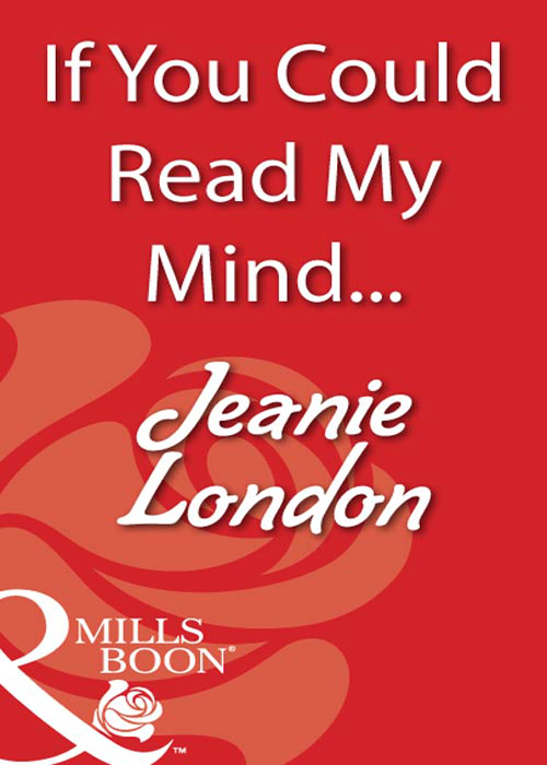 Jeanie London If You Could Read My Mind... if books could kill