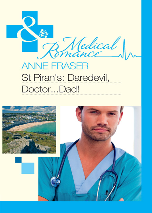 Anne Fraser St Piran's: Daredevil, Doctor...Dad! janice lynn the playboy doctor claims his bride