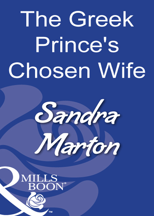 Sandra Marton The Greek Prince's Chosen Wife margaret barker greek doctor claims his bride