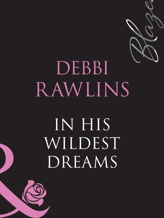 Debbi Rawlins In His Wildest Dreams debbi rawlins secret defender