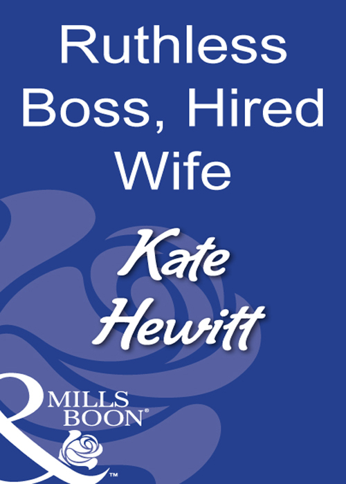 Kate Hewitt Ruthless Boss, Hired Wife the wife