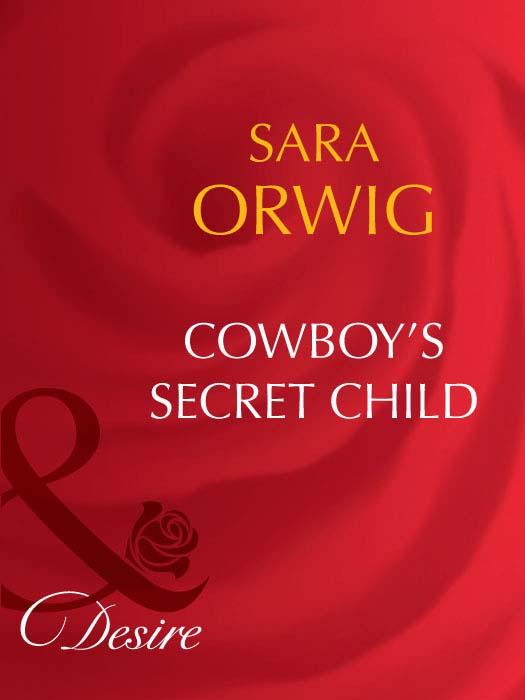 Sara Orwig Cowboy's Secret Child amanda stevens the brother s wife