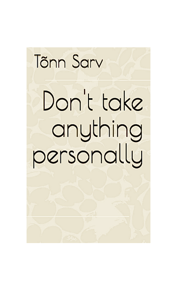 Tõnn Sarv Don't take anything personally
