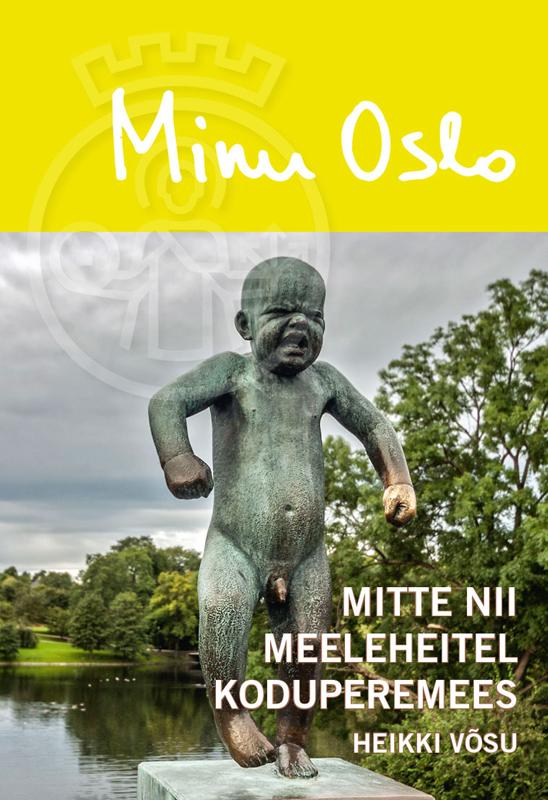 Minu Oslo. Mitte nii meeleheitel koduperemees
