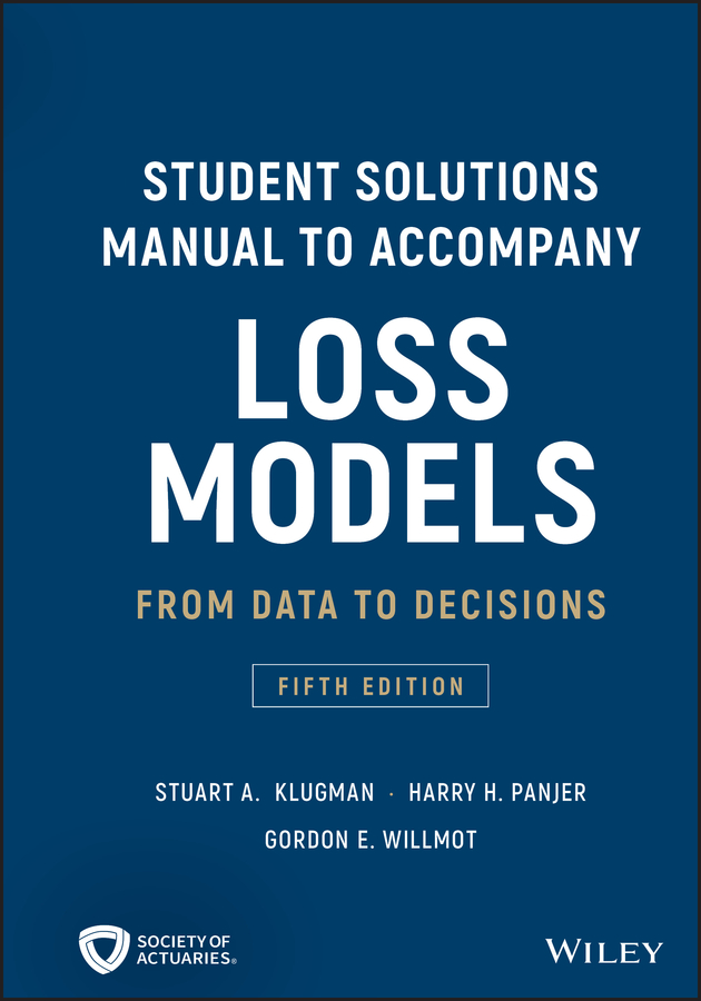 Gordon Willmot E. Student Solutions Manual to Accompany Loss Models. From Data to Decisions