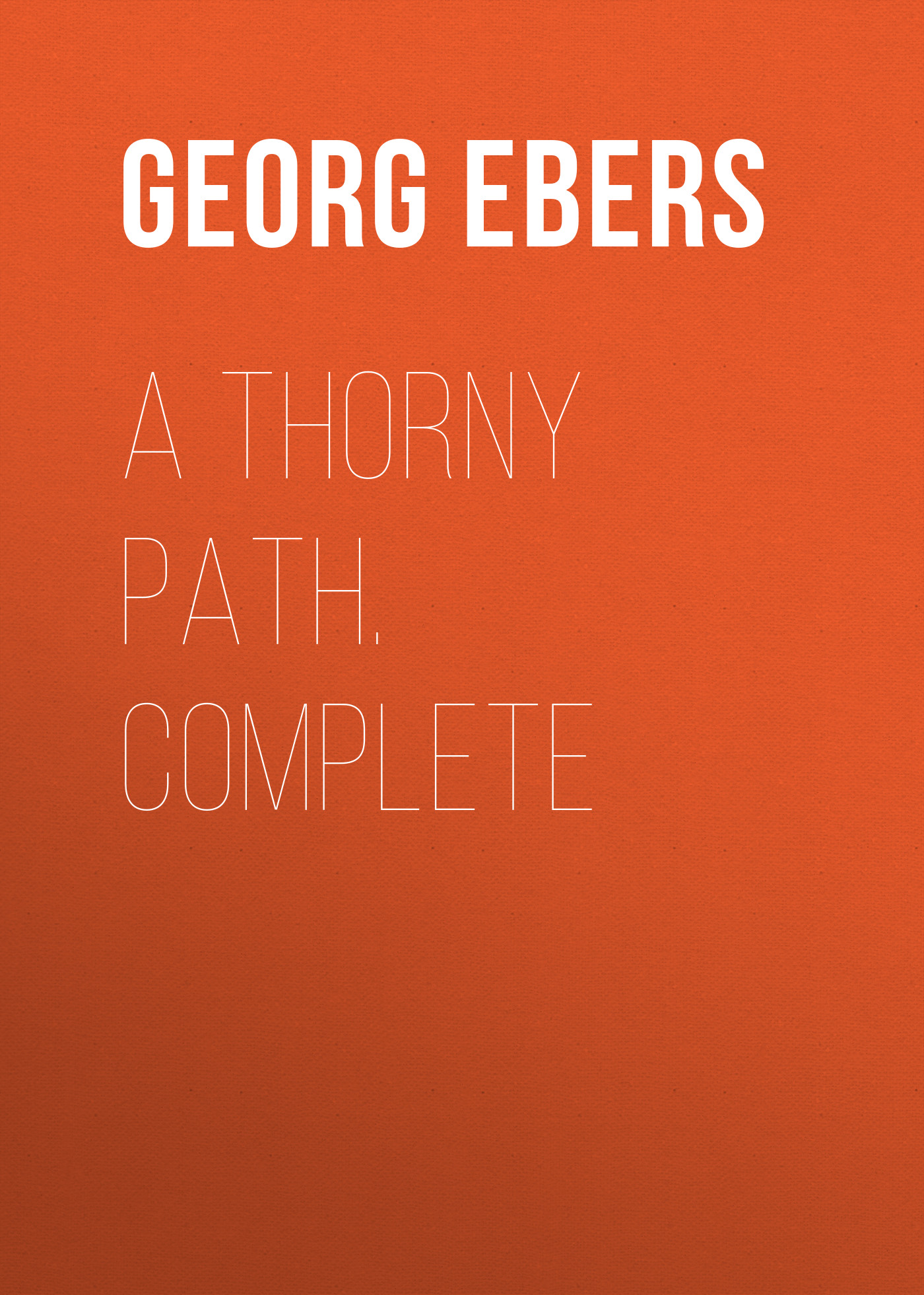 Georg Ebers A Thorny Path. Complete