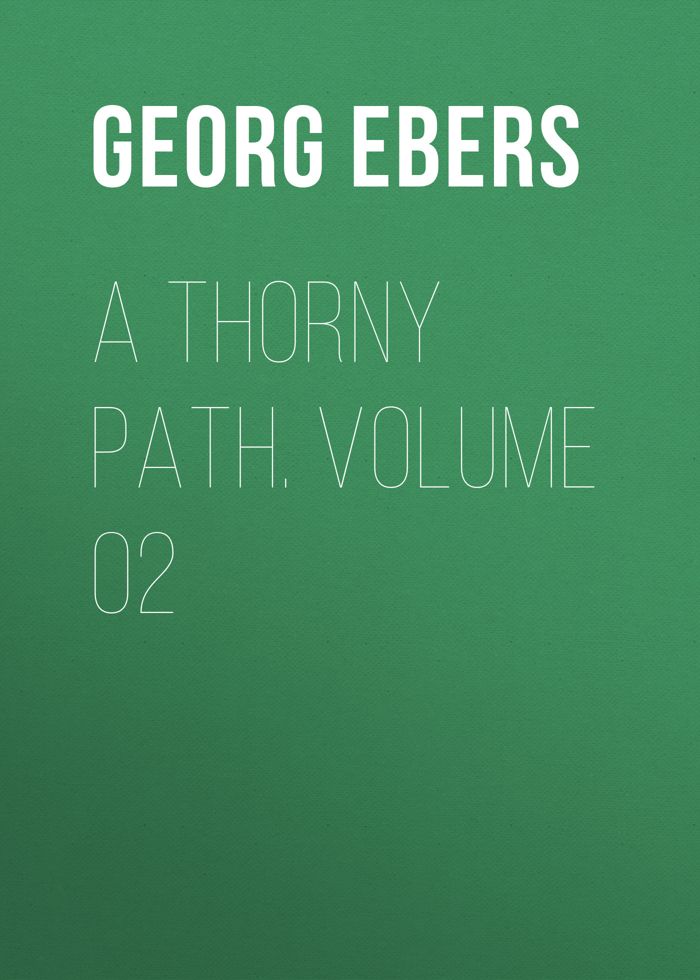 Georg Ebers A Thorny Path. Volume 02