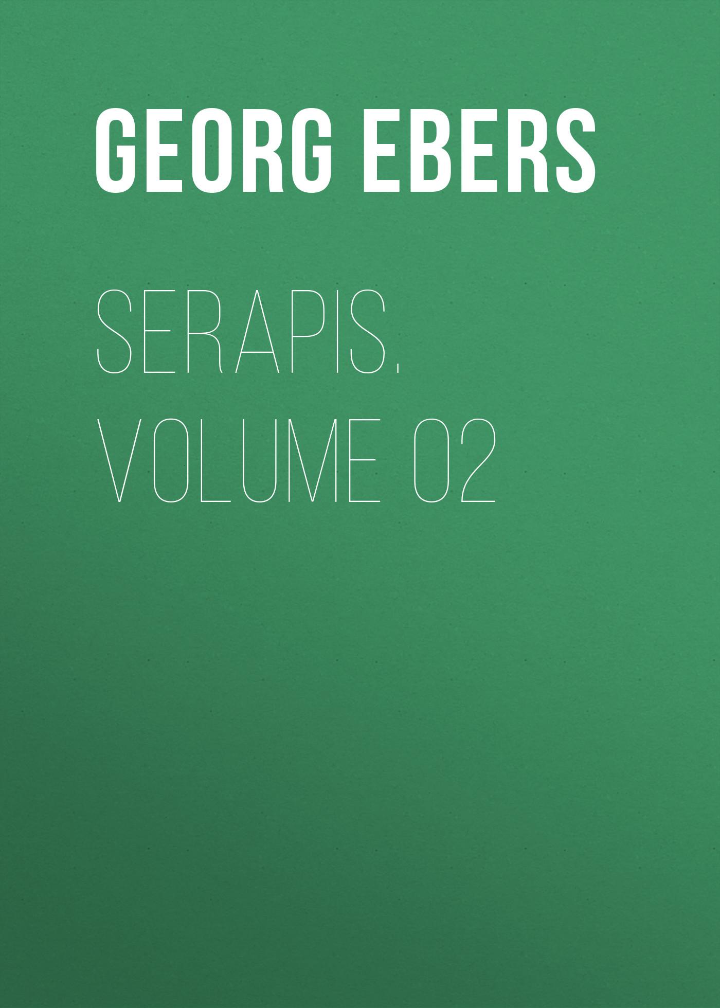Georg Ebers Serapis. Volume 02 georg ebers homo sum volume 02
