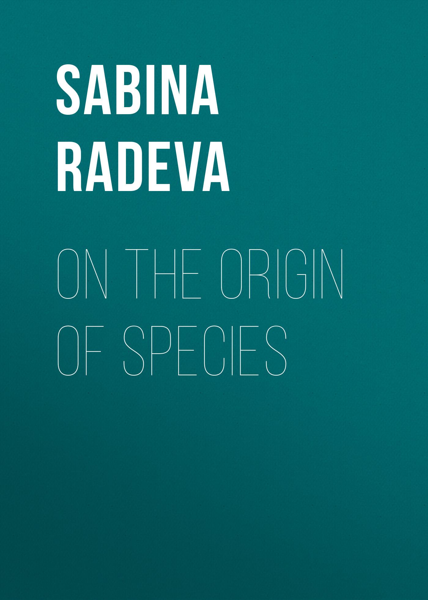Sabina Radeva On The Origin of Species on the origin of species