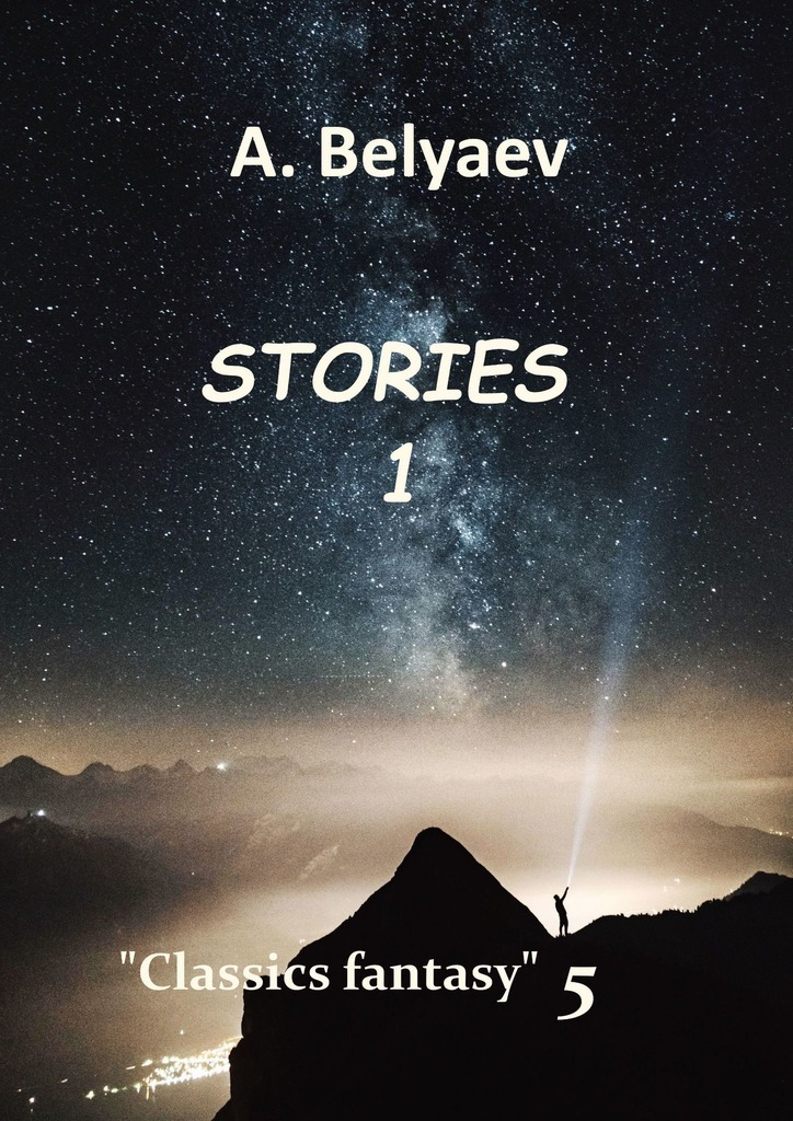 A. Belyaev Classics fantasy – 5 what a world reading 2 amazing stories from around the globe