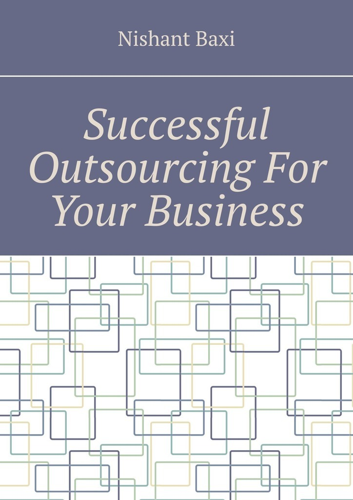 Nishant Baxi Successful Outsourcing For Your Business outsourcing