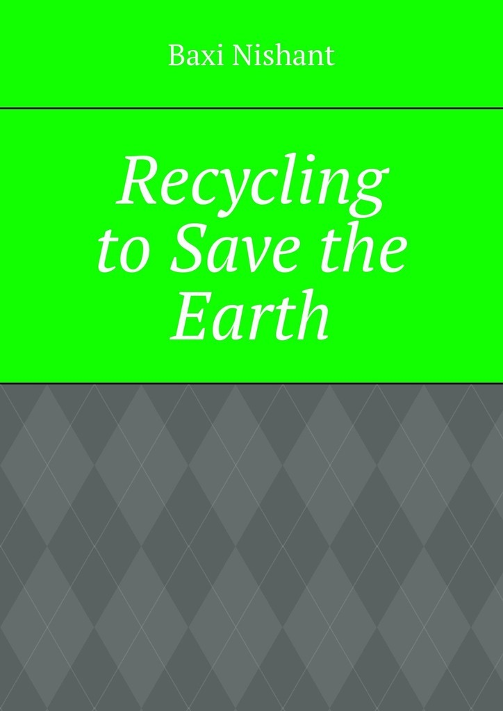 Baxi Nishant Recycling to Save the Earth baxi nishant sitemaps
