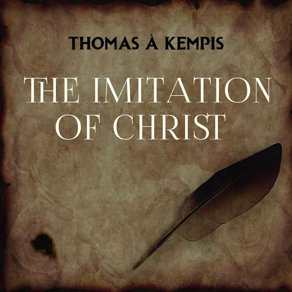 Thomas à Kempis The Imitation of Christ michael p wright world crusade in the 21st century a book inspired by god