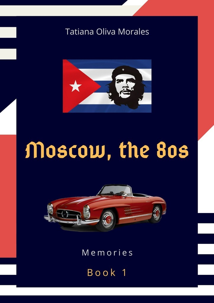Tatiana Oliva Morales Moscow, the 80s. Book 1. Memories