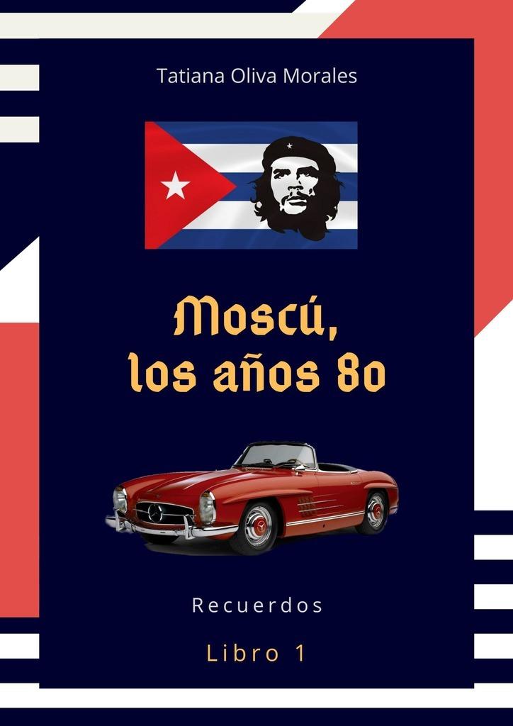 Tatiana Oliva Morales Moscú, los años80. Libro 1. Recuerdos f tаrrega recuerdos de la alhambra