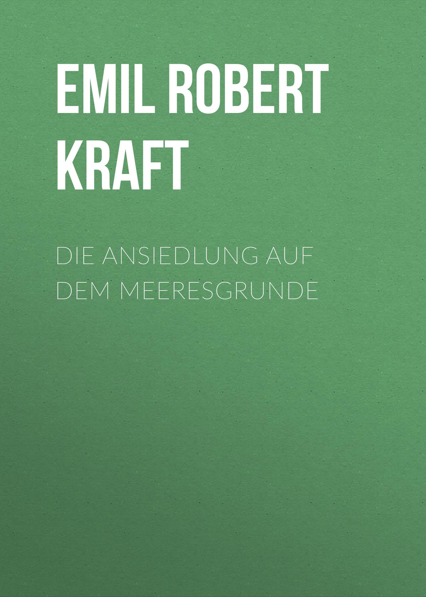 Emil Robert Kraft Die Ansiedlung auf dem Meeresgrunde