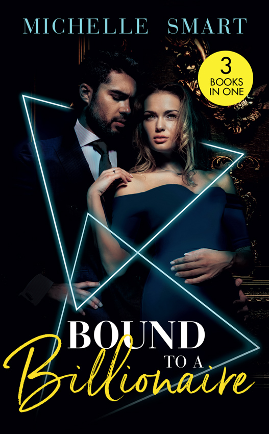 Michelle Smart Bound To A Billionaire: Protecting His Defiant Innocent (Bound to a Billionaire) / Claiming His One-Night Baby / Buying His Bride of Convenience michelle smart a cinderella to secure his heir