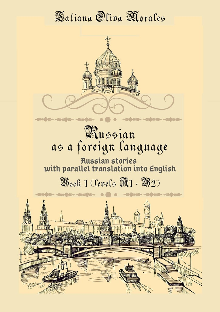 Tatiana Oliva Morales Russian as aforeign language. Russian stories with parallel translation into English. Book 1 (levels A1—B2) the painter is in town level 5