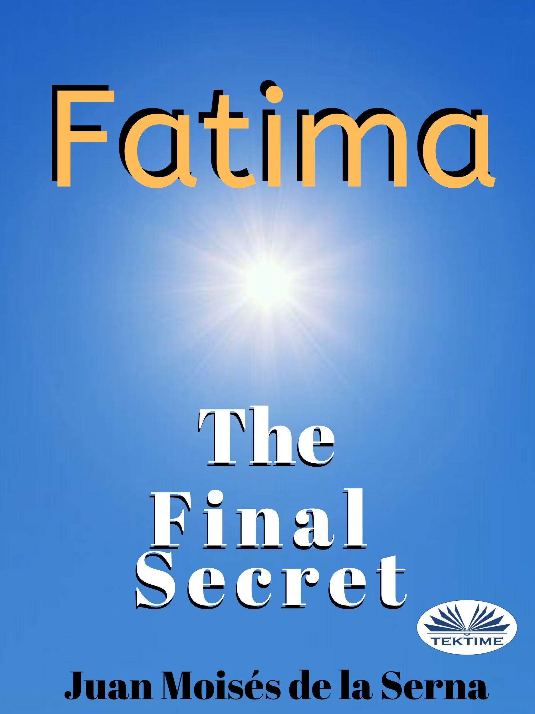 Juan Moisés De La Serna Fatima: The Final Secret i wonder why the wind blows