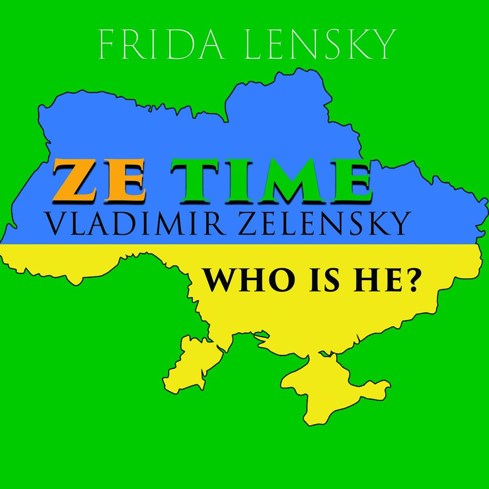 "Ленски Фрида Ze Time: Vladimir Zelensky. Who is he? the israeli experience ""who is fighting and what for"