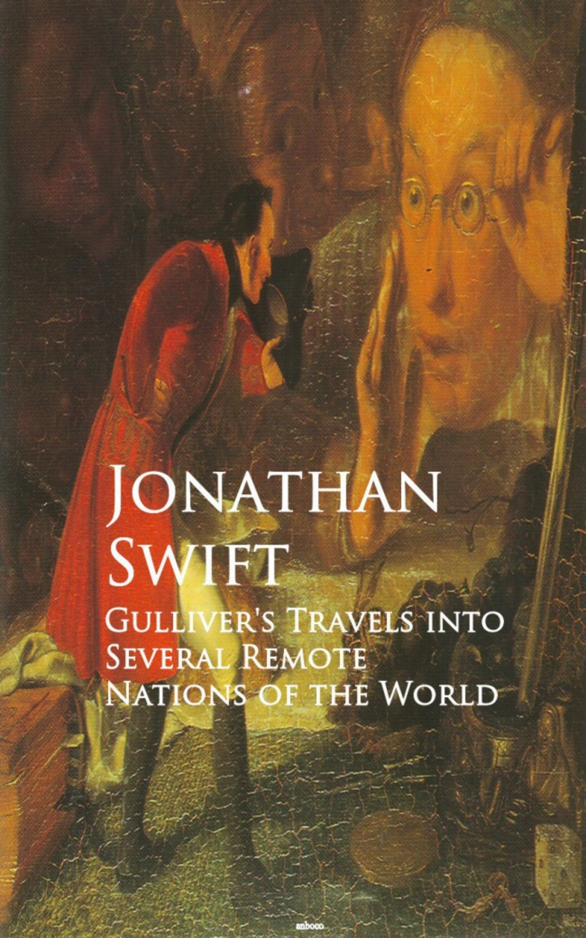 Jonathan Swift Gulliver's Travels into Several Remote Nations of the World j swift travels into several remote nations of the world