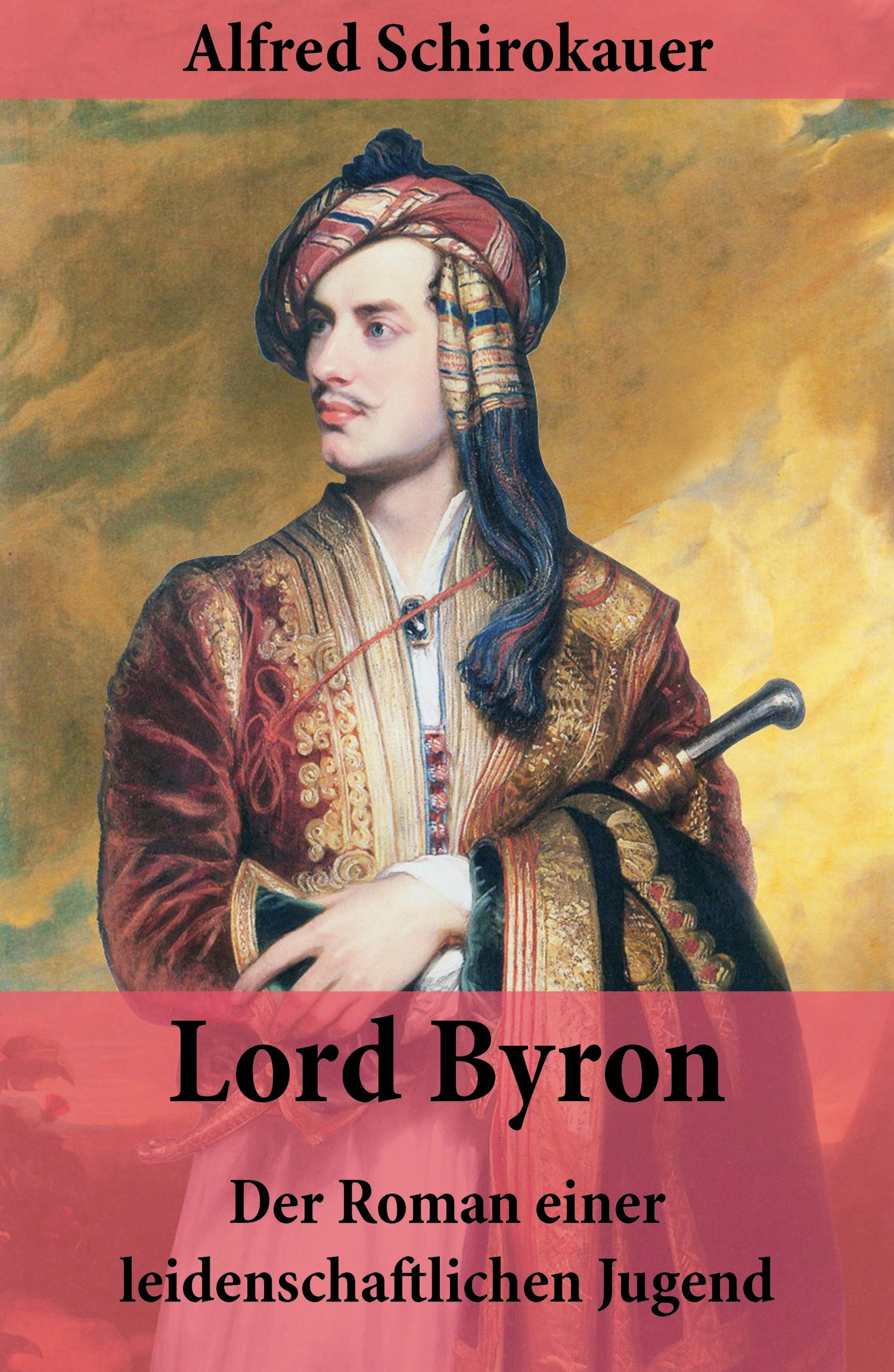 Alfred Schirokauer Lord Byron - Der Roman einer leidenschaftlichen Jugend bruno wille der glasberg roman einer jugend die hinauf wollte band 1