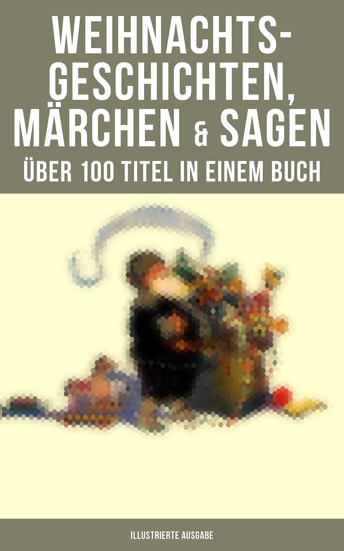 Оскар Уайльд Weihnachtsgeschichten, Märchen & Sagen (Über 100 Titel in einem Buch - Illustrierte Ausgabe)