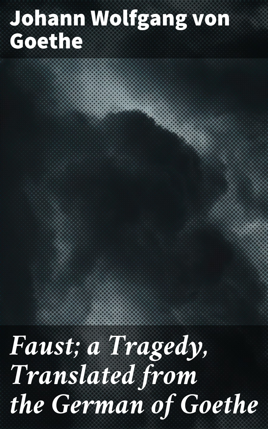 faust a tragedy translated from the german of goethe