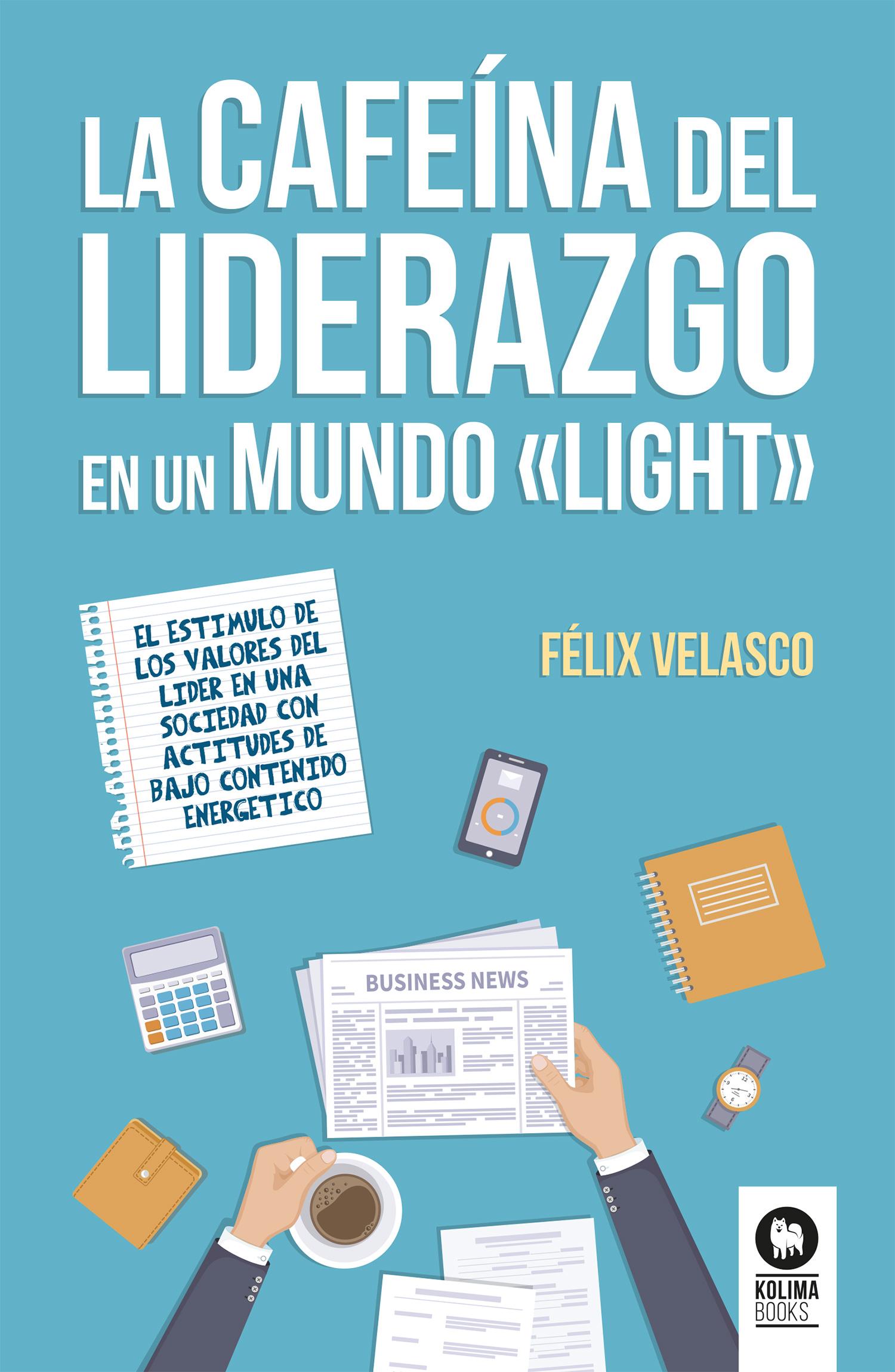 Félix Velasco Álvaro La cafeína del liderazgo en un mundo light pablo nachtigall inteligencia emocional en la empresa como desarrollar un liderazgo optimo