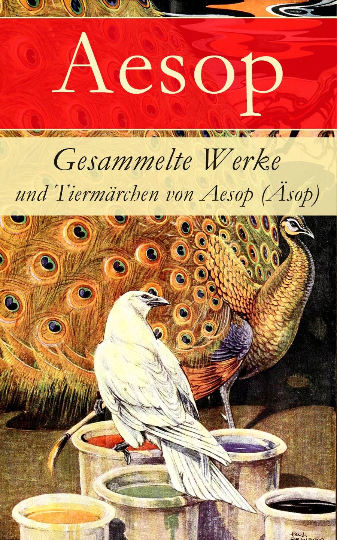 Фото - Aesop Gesammelte Werke und Tiermärchen von Aesop (Äsop) aesop aesops stories for little children