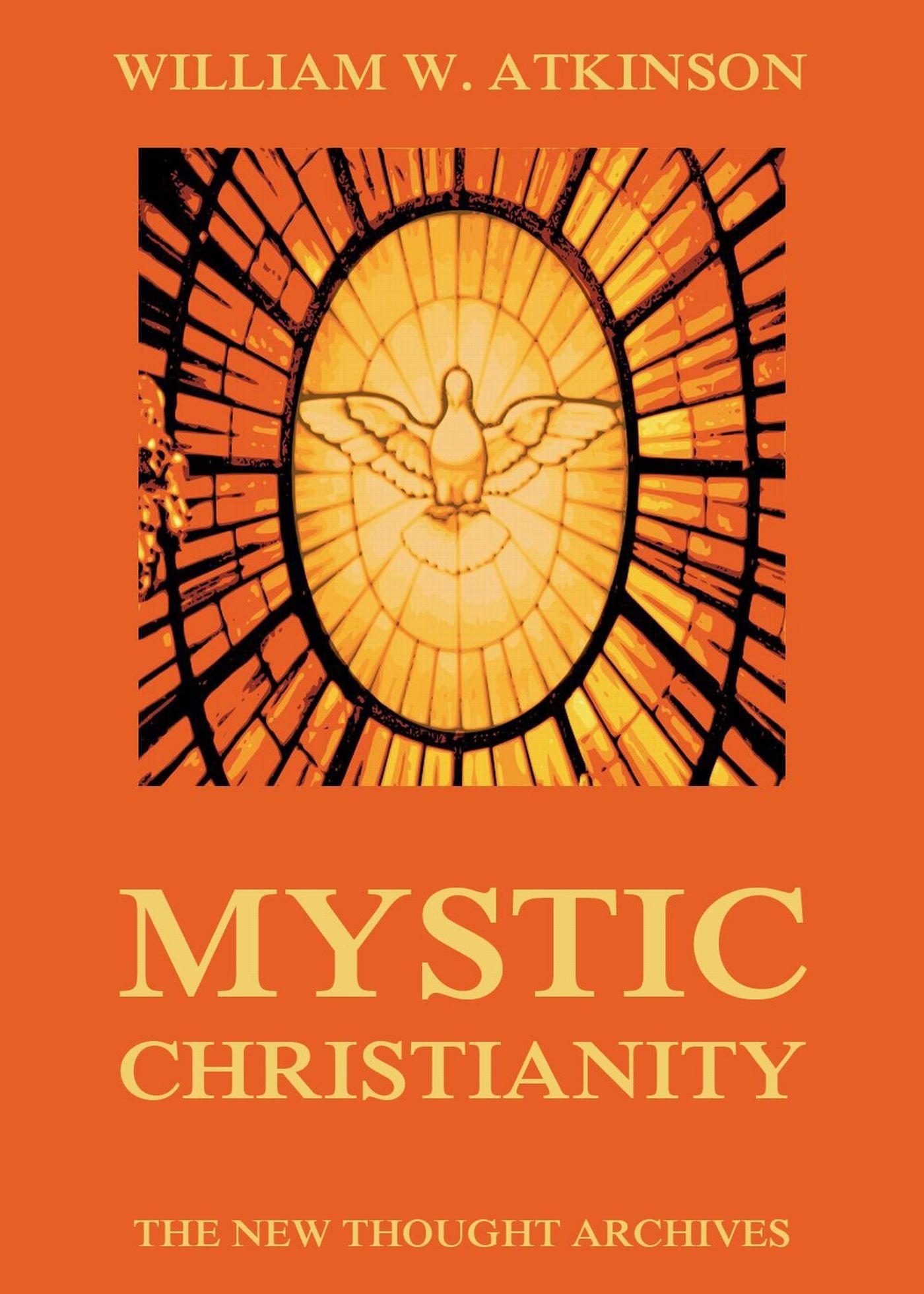 William Walker Atkinson Mystic Christianity