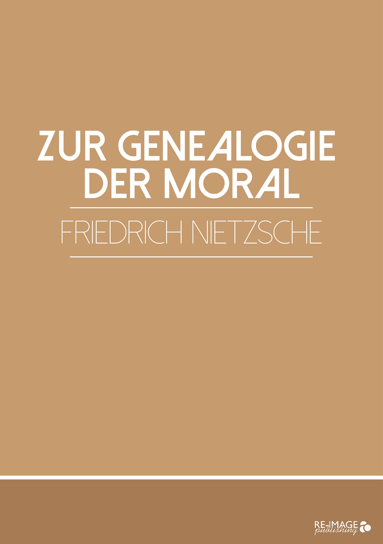 Friedrich Nietzsche Zur Genealogie der Moral