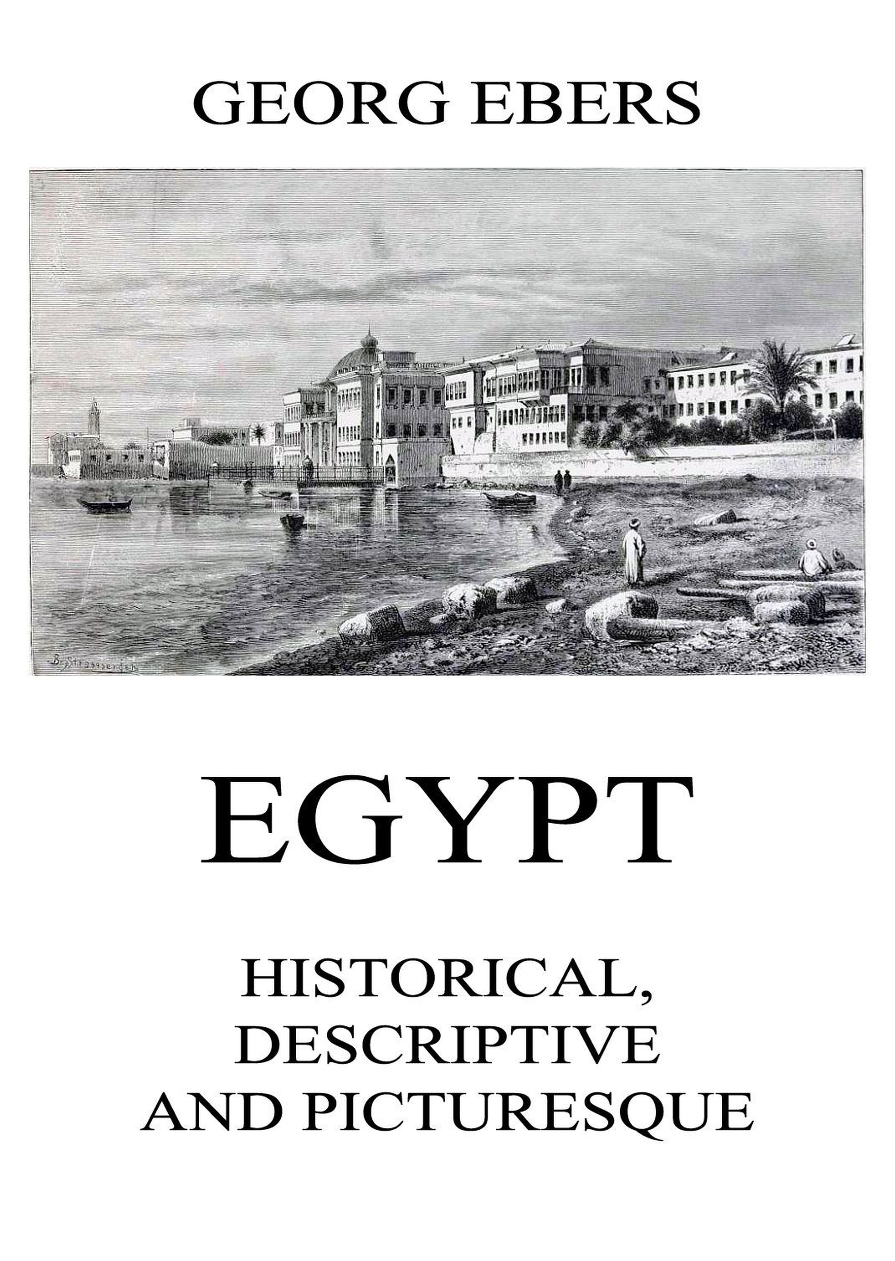 Georg Ebers Egypt: Historical, Descriptive and Picturesque egypt
