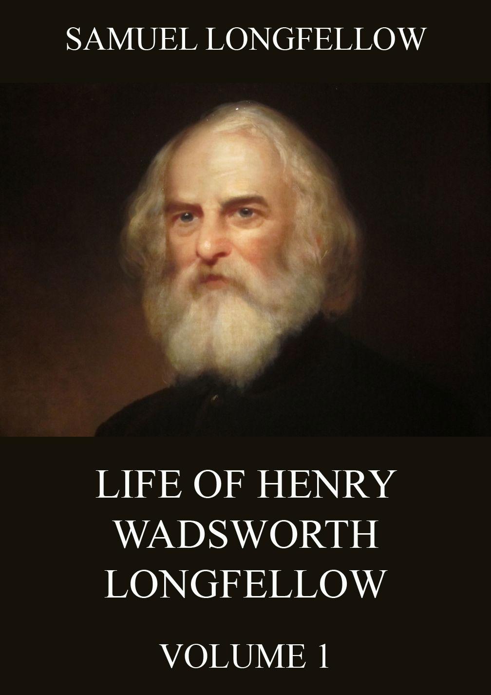 Samuel Longfellow Life Of Henry Wadsworth Longfellow, Volume 1 henry wadsworth longfellow evangeline