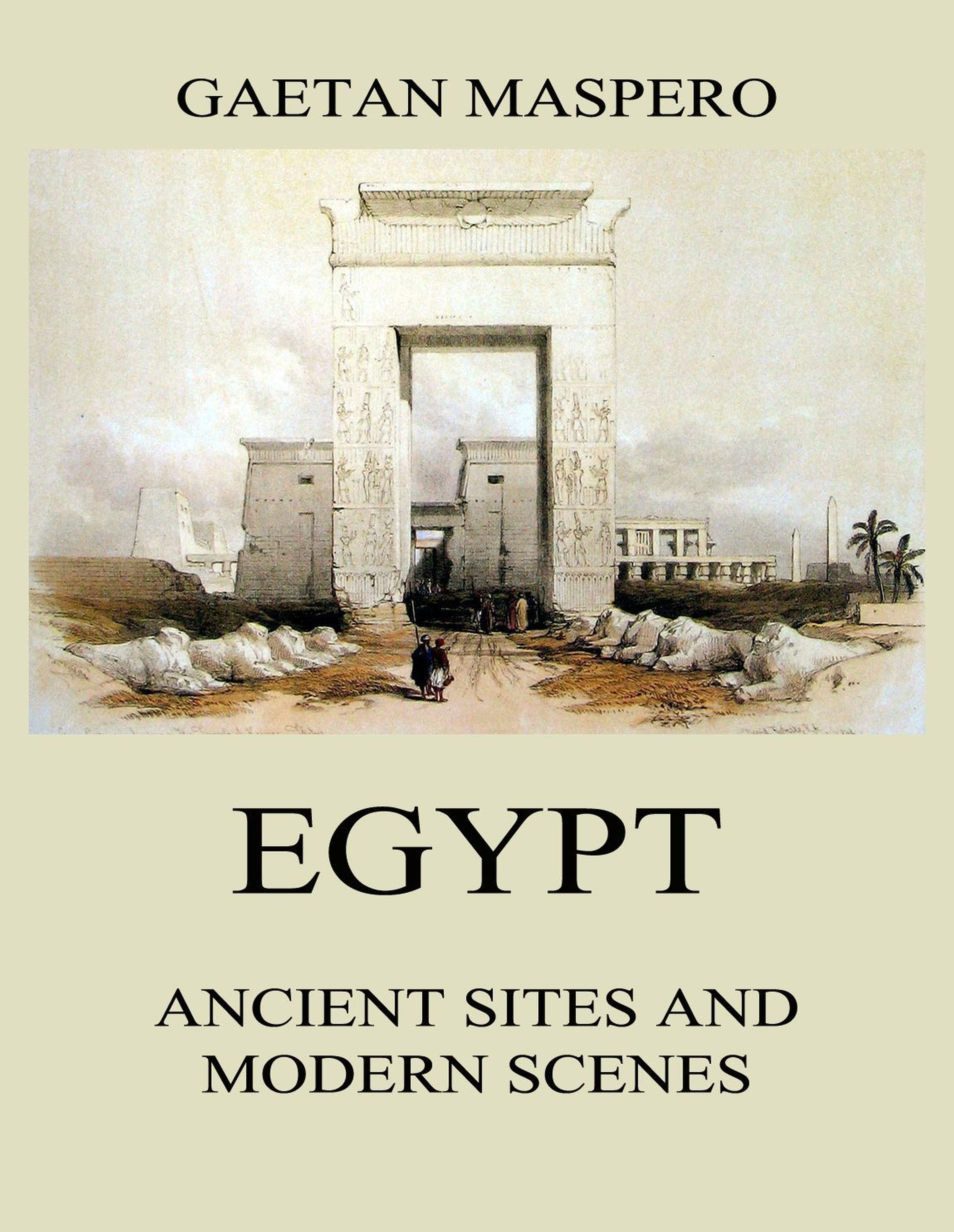 Gaston Maspero Egypt: Ancient Sites and Modern Scenes ancient and modern democracy