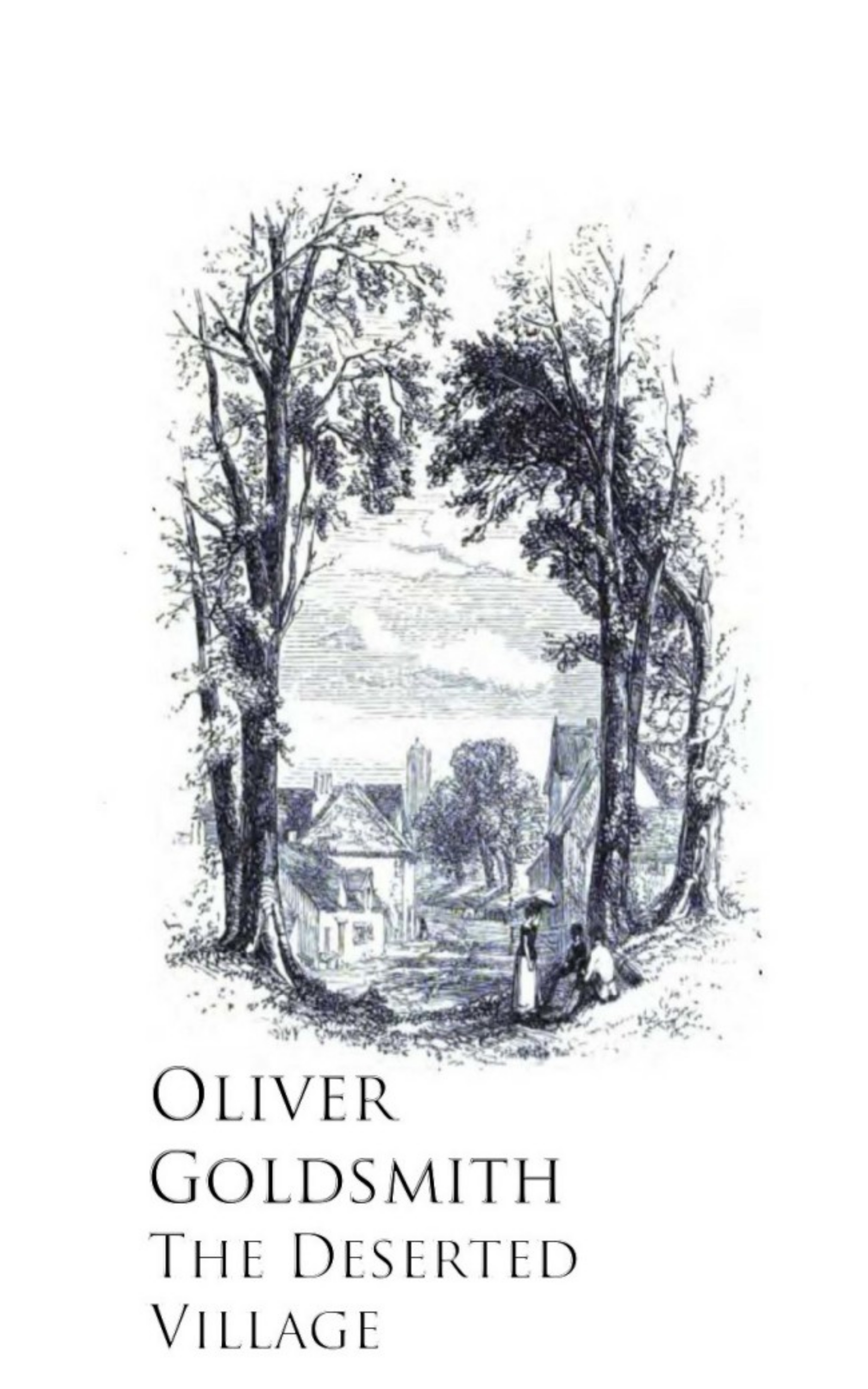 Oliver Goldsmith Goldsmith The Deserted Village oliver goldsmith the traveller the deserted village and other poems