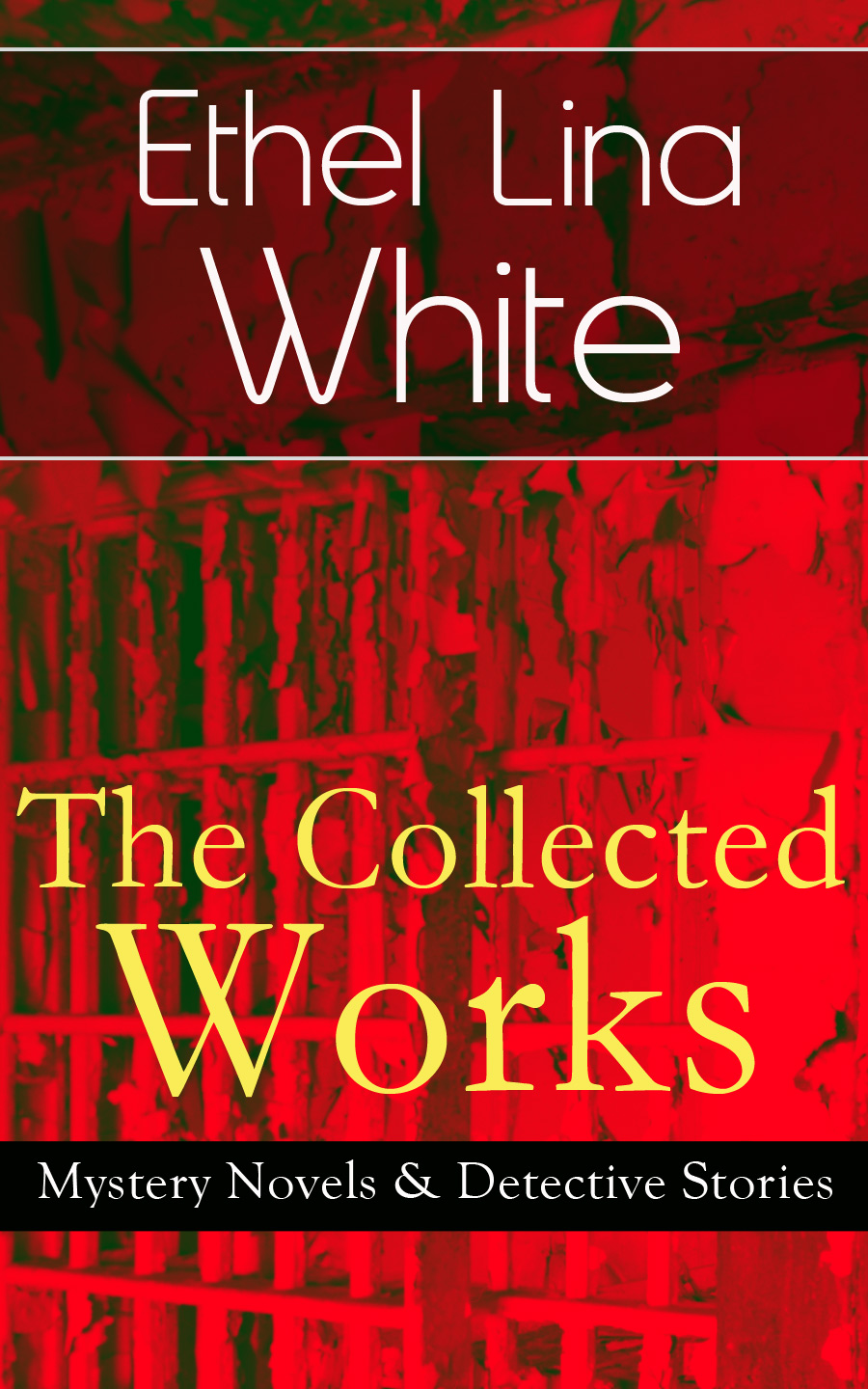 цена на Ethel Lina White The Collected Works of Ethel Lina White: Mystery Novels & Detective Stories