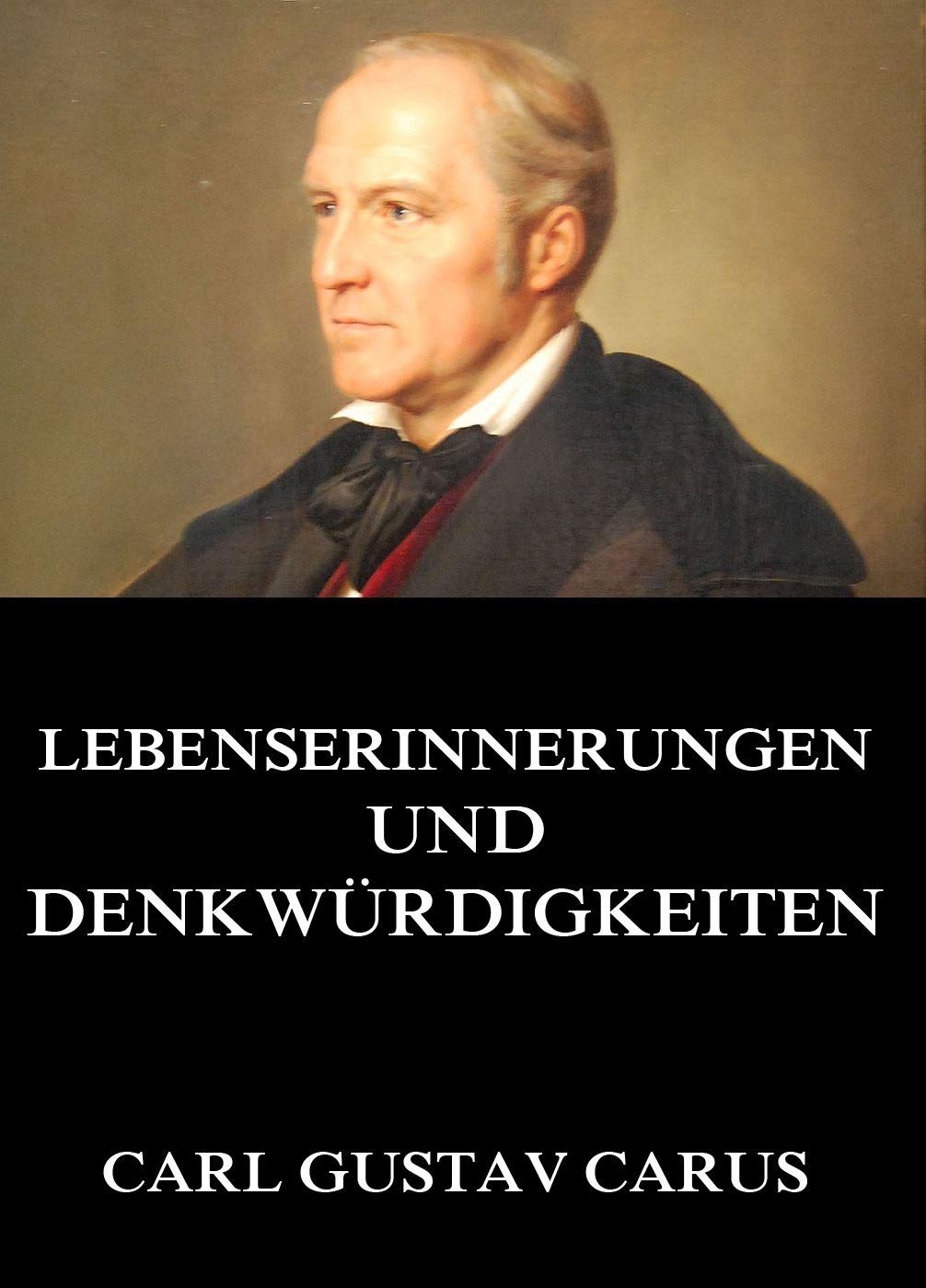 Carl Gustav Carus Lebenserinnerungen und Denkwürdigkeiten leo koenigsberger carl gustav jacob jacobi