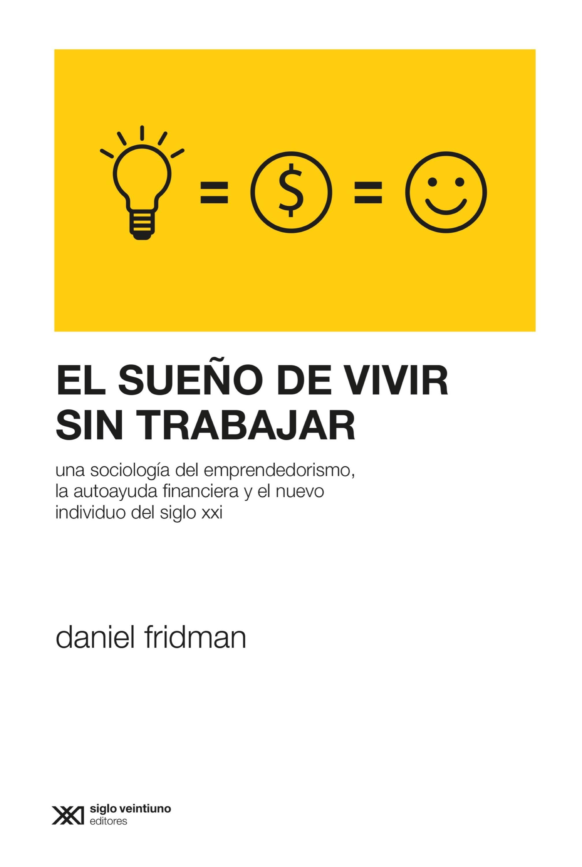 Daniel Fridman El sueño de vivir sin trabajar vivir adrede