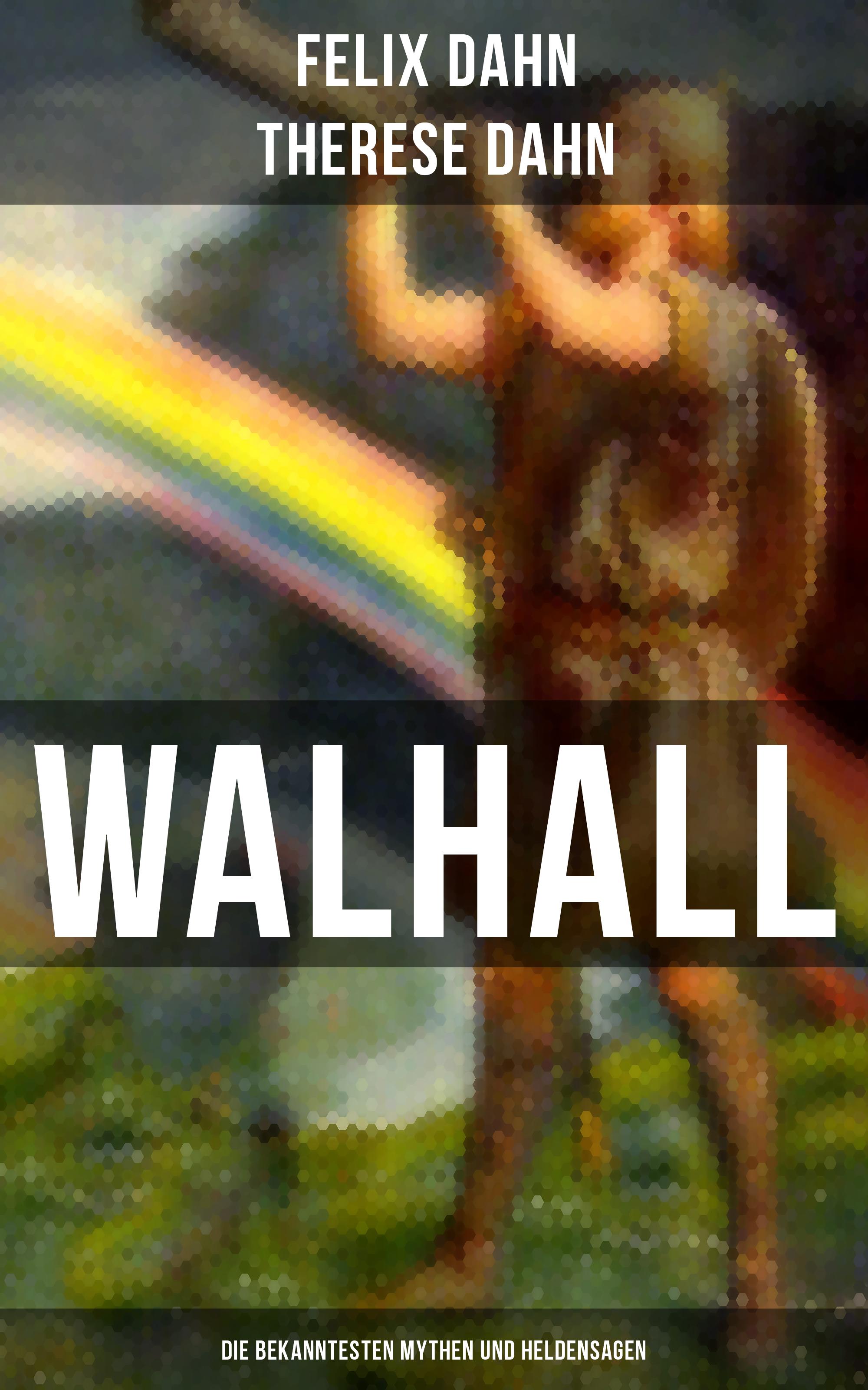 Felix Dahn Walhall - Die bekanntesten Mythen und Heldensagen theodor vernaleken mythen und brauche des volkes in oesterreich