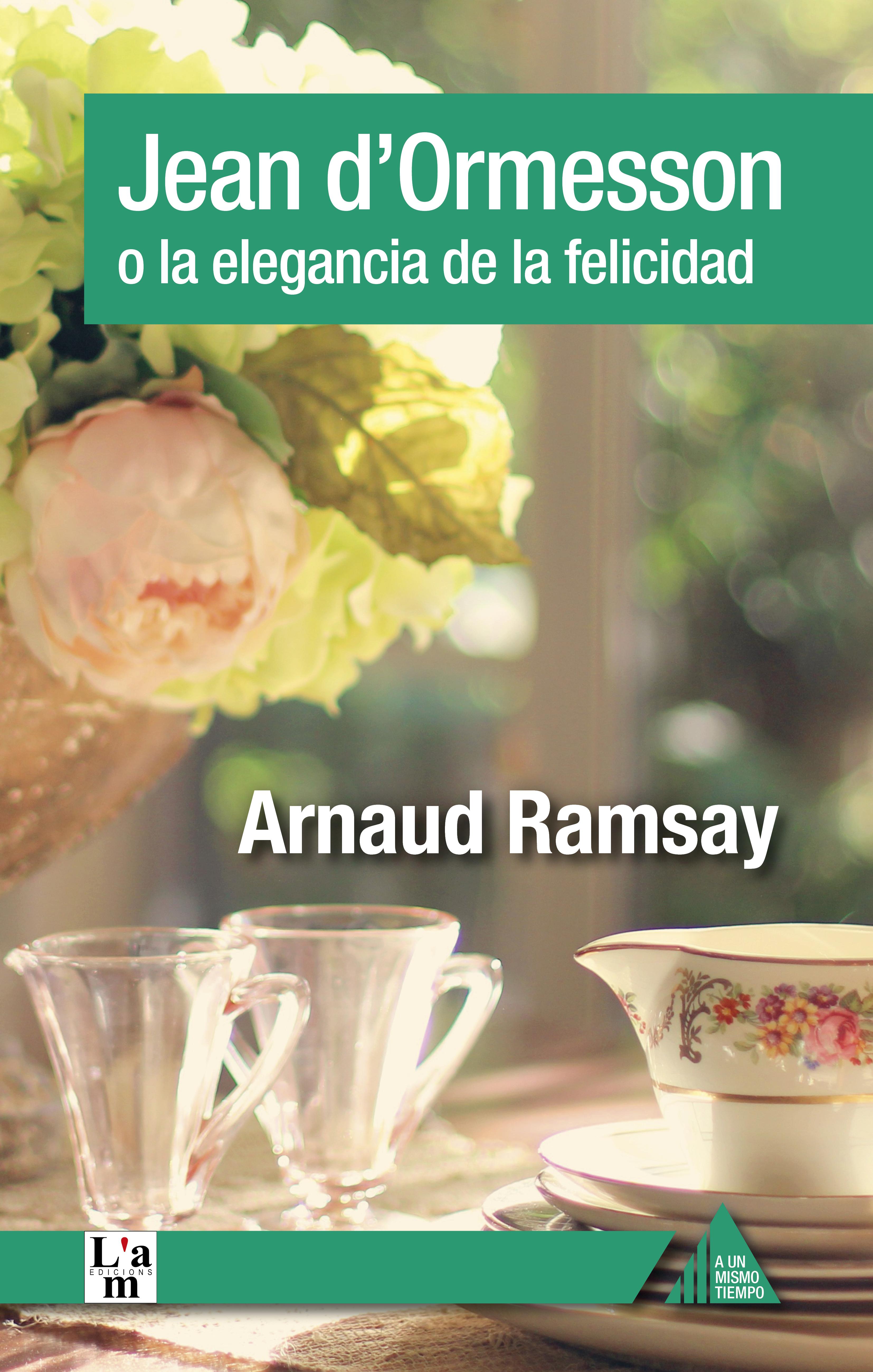 Arnaud Ramsay Jean d'Ormesson o la elegancia de la felicidad o de la cinna malaguena jaleada op 183bis