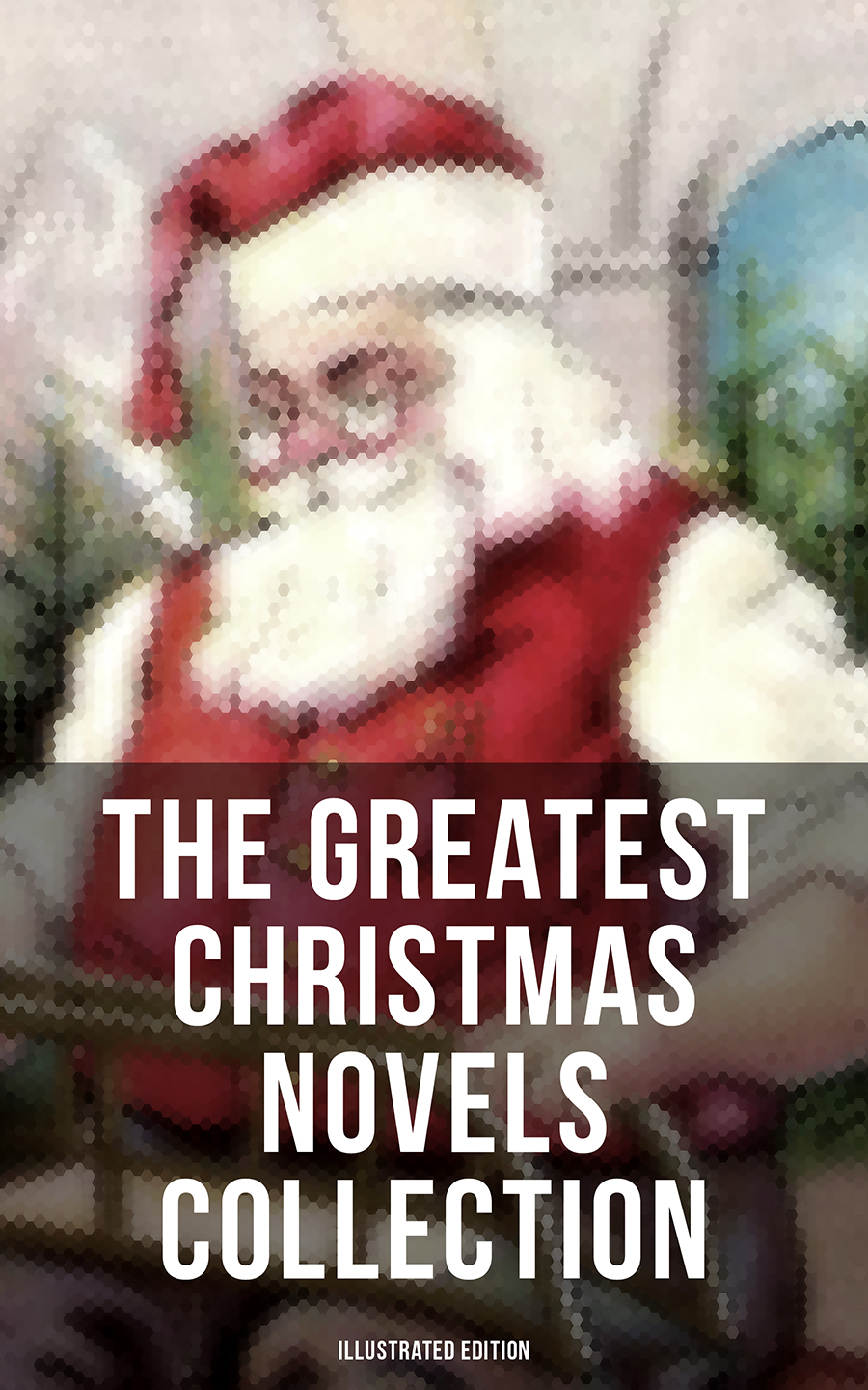 the greatest christmas novels collection illustrated edition