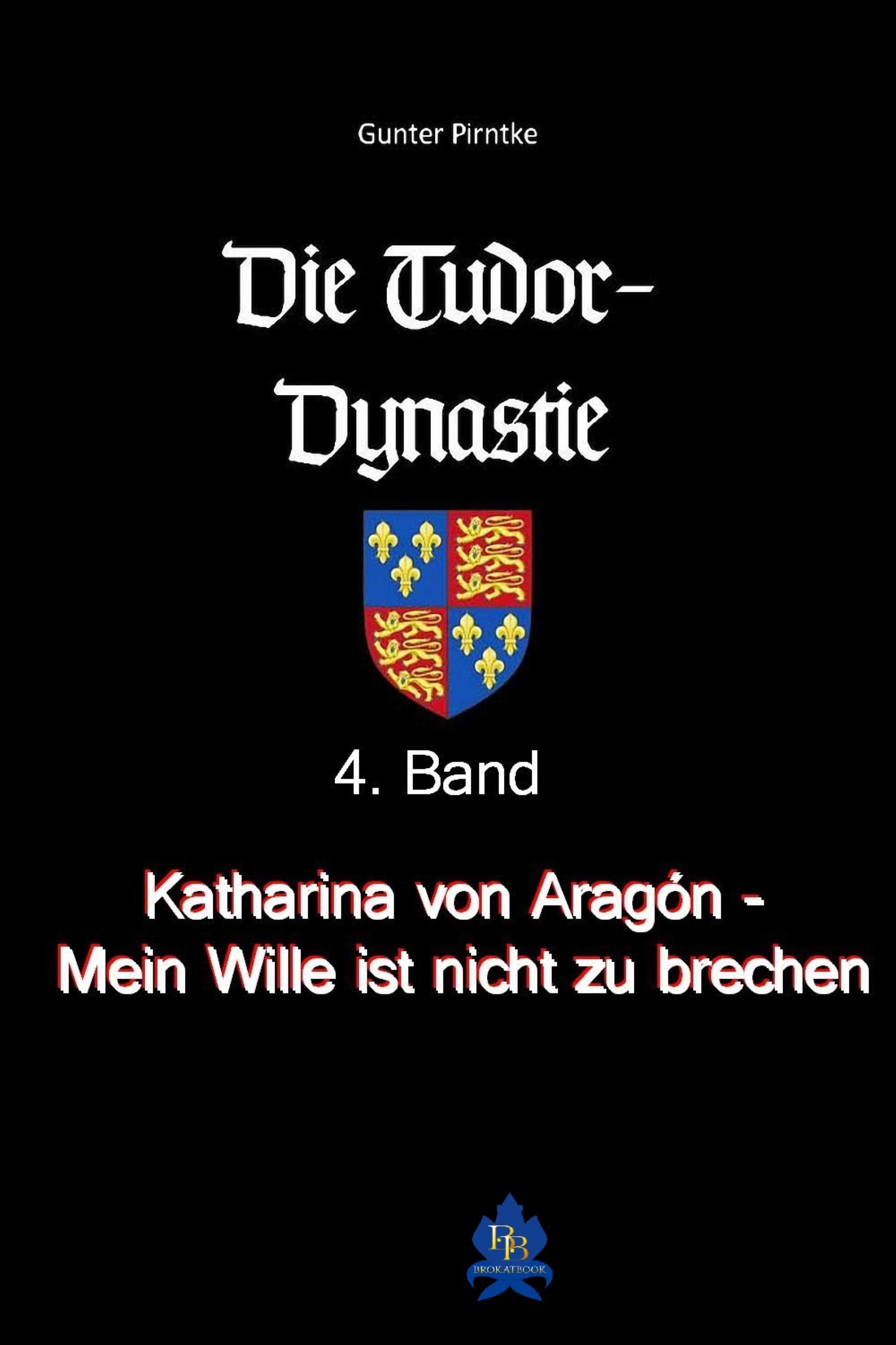 Gunter Pirntke Katharina von Aragón - Mein Wille ist nicht zu brechen!