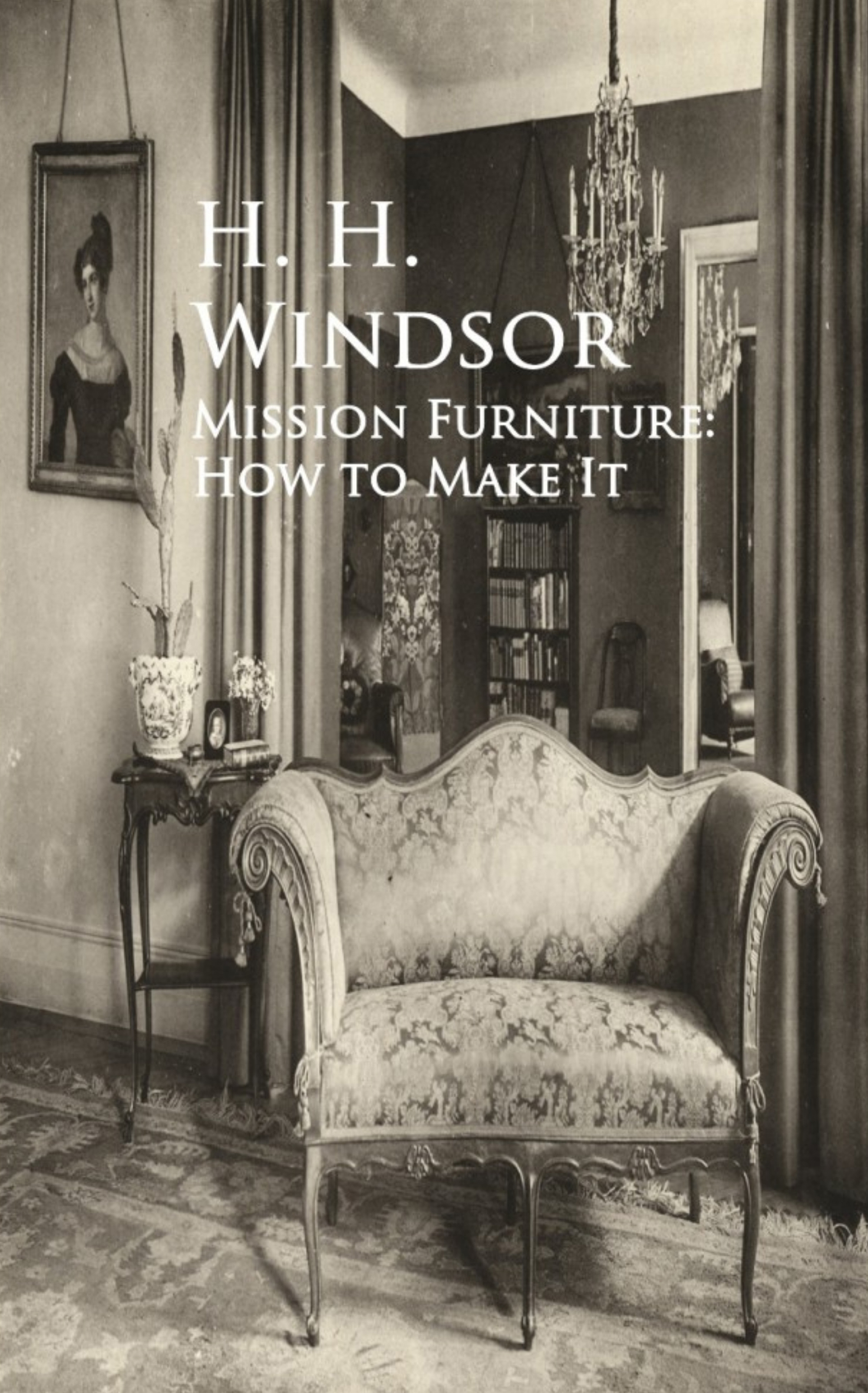 H. H. Windsor Mission Furniture: How to Make It thomas h h harry higgott sweet peas and how to grow them