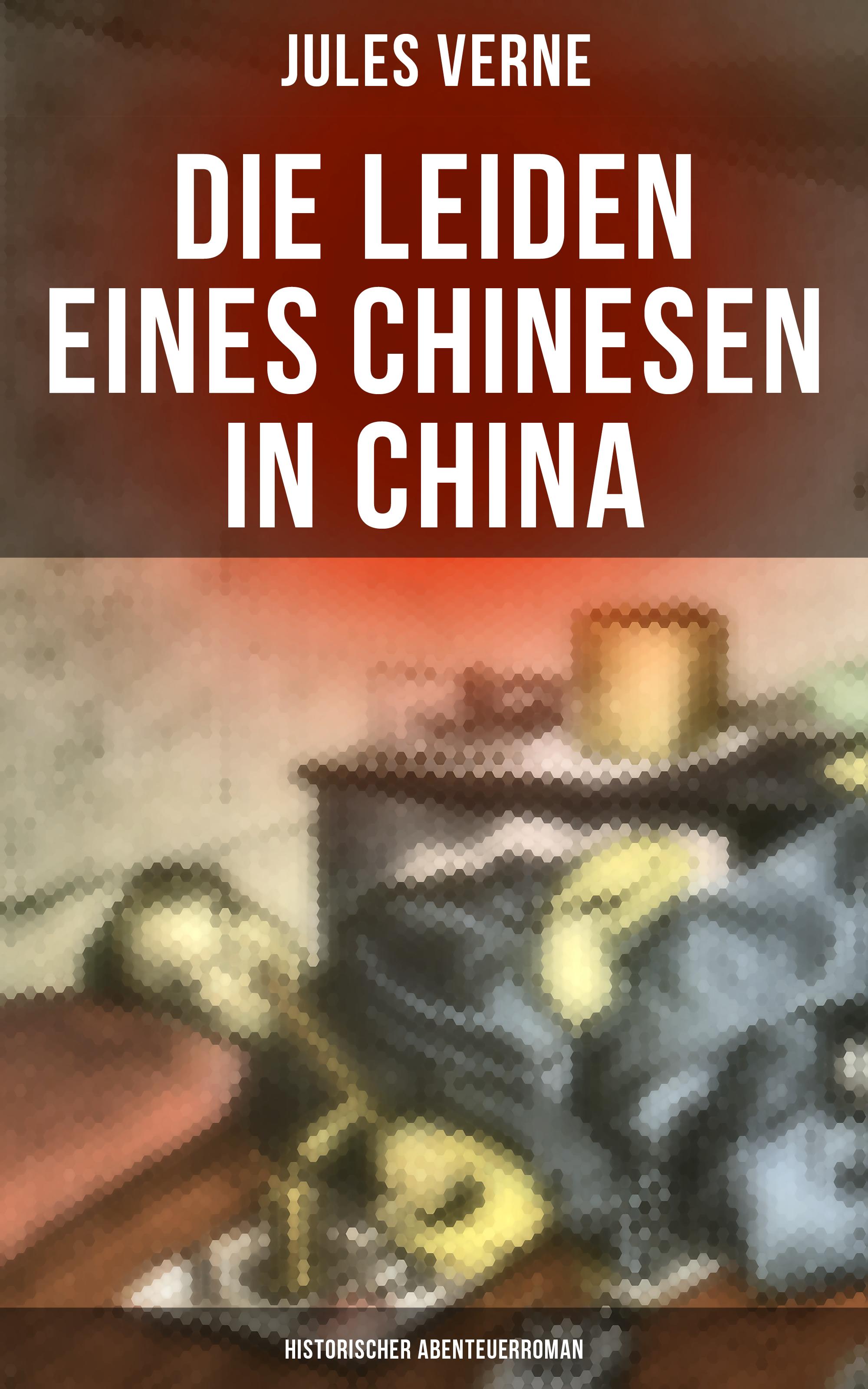 die leiden eines chinesen in china historischer abenteuerroman