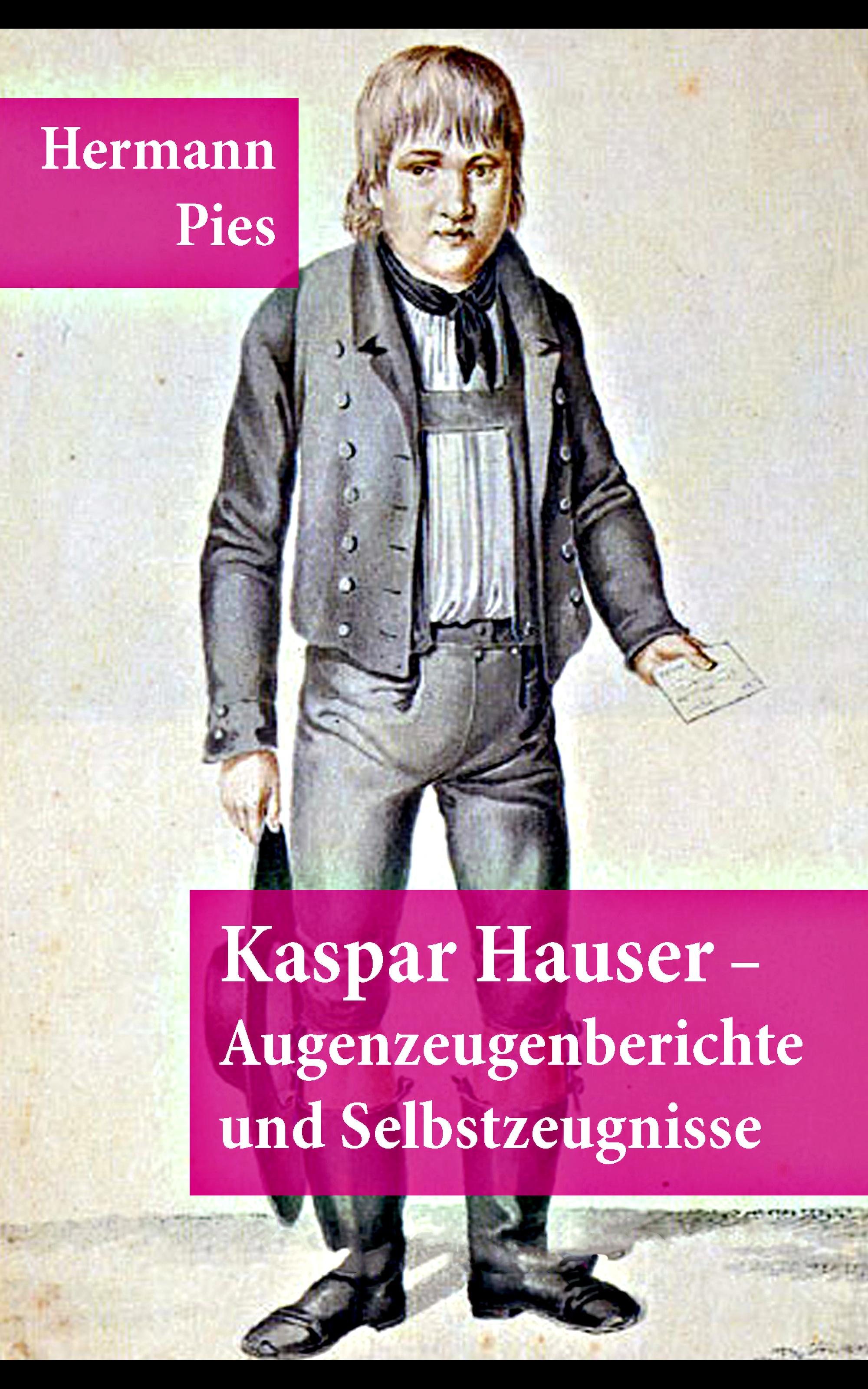 Hermann Pies Kaspar Hauser - Augenzeugenberichte und Selbstzeugnisse walter georg waffenschmidt hermann eibel hermann ferdinand gerbis arbeiterschutz und rationalisierung