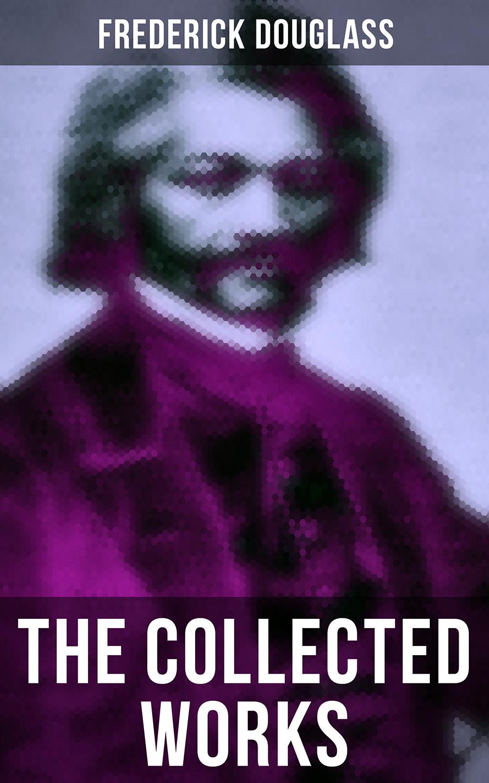 цена Frederick Douglass The Collected Works of Frederick Douglass онлайн в 2017 году
