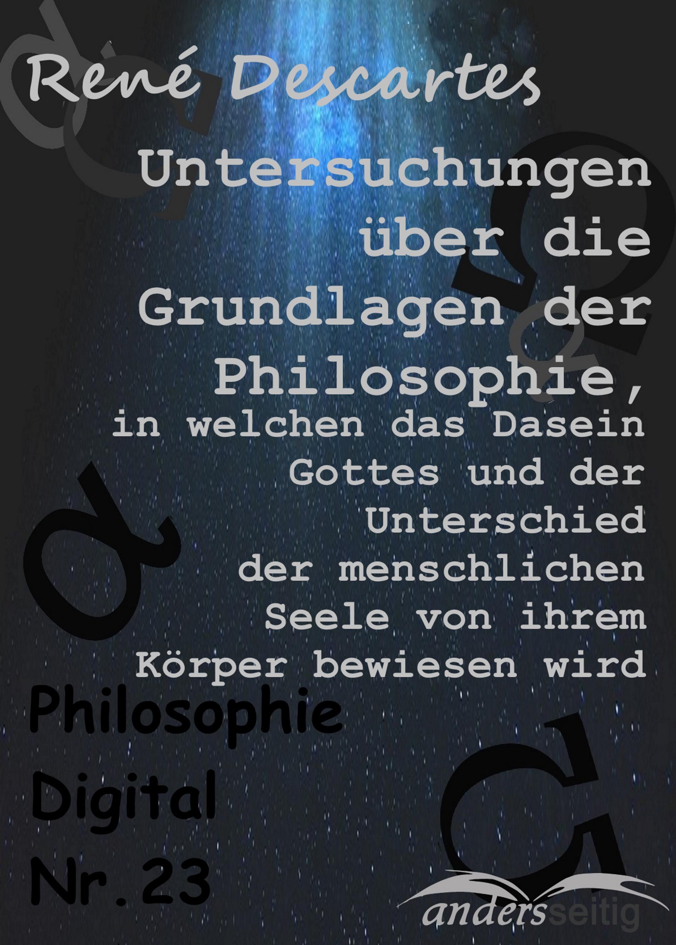 Rene Descartes Untersuchungen über die Grundlagen der Philosophie, in welchen das Dasein Gottes und der Unterschied der menschlichen Seele von ihrem Körper bewiesen wird lutz volker jorg herold grundlagen der kosten und leistungsrechnung
